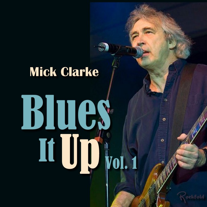 Mick Clarke - Blues It Up, Vol. 1
