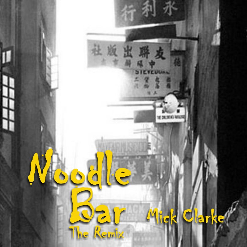 Mick Clarke - Noodle Bar - the Remix